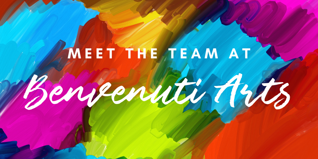 Meet the Benvenuti Arts Team!