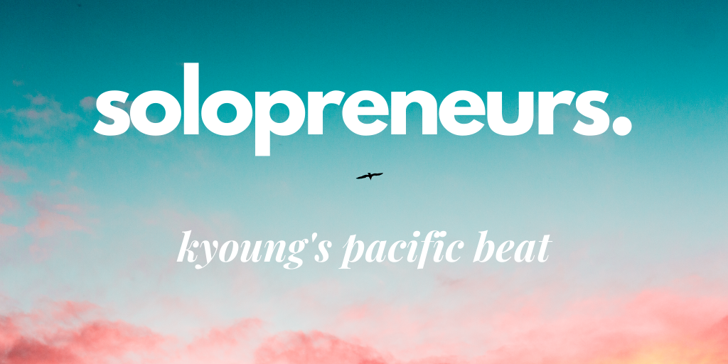 Solopreneurs – Kyoung's Pacific Beat